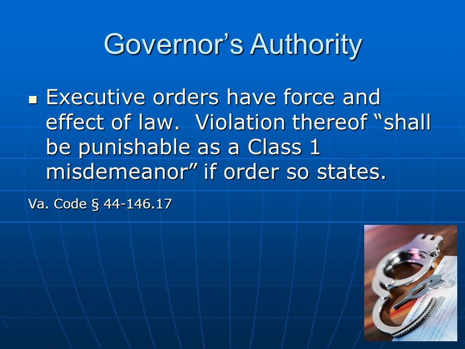 Governors Authority Executive orders have force and effect of law.