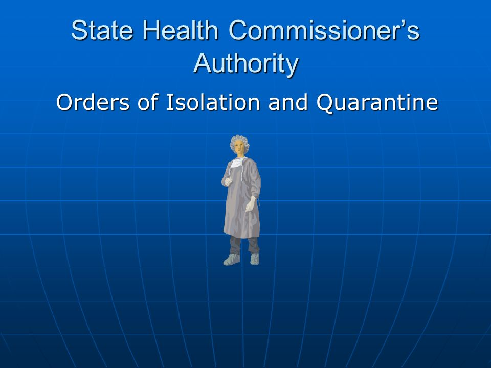 State Health Commissioners Authority Orders of Isolation and Quarantine Orders of Isolation and Quarantine