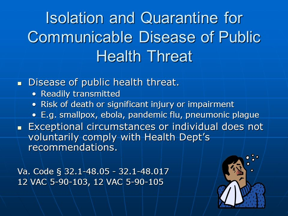 Isolation and Quarantine for Communicable Disease of Public Health Threat Disease of public health threat.