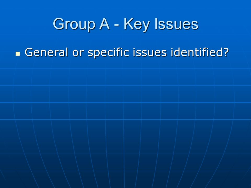 Group A - Key Issues General or specific issues identified General or specific issues identified