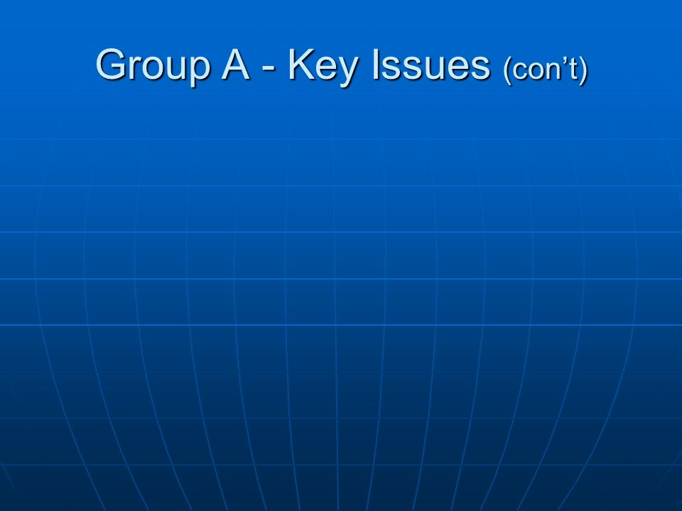 Group A - Key Issues (cont)