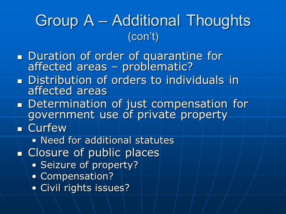 Group A – Additional Thoughts (cont) Duration of order of quarantine for affected areas – problematic.