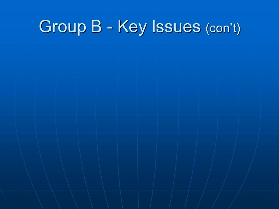 Group B - Key Issues (cont)