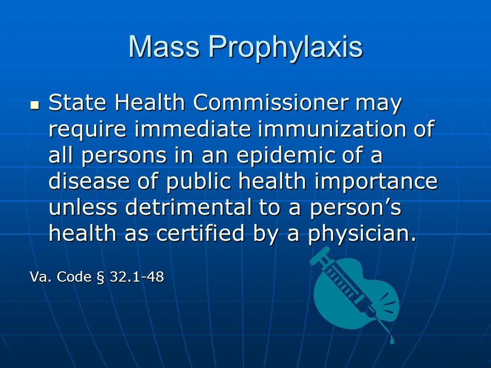 Mass Prophylaxis State Health Commissioner may require immediate immunization of all persons in an epidemic of a disease of public health importance unless detrimental to a persons health as certified by a physician.