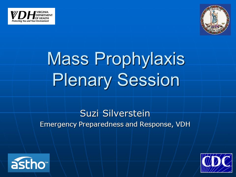 Mass Prophylaxis Plenary Session Suzi Silverstein Emergency Preparedness and Response, VDH