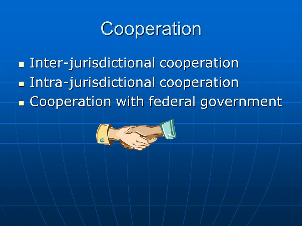 Cooperation Inter-jurisdictional cooperation Inter-jurisdictional cooperation Intra-jurisdictional cooperation Intra-jurisdictional cooperation Cooperation with federal government Cooperation with federal government