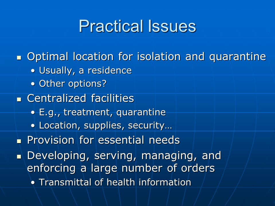 Practical Issues Optimal location for isolation and quarantine Optimal location for isolation and quarantine Usually, a residenceUsually, a residence Other options Other options.