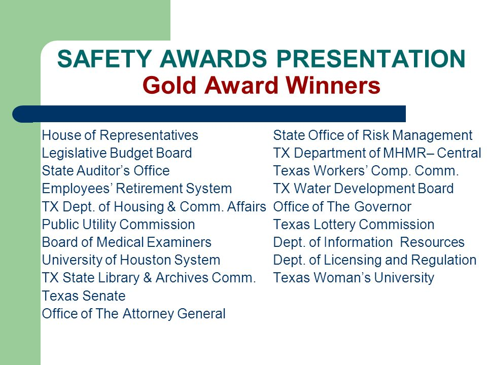 SAFETY AWARDS PRESENTATION Gold Award Winners House of Representatives Legislative Budget Board State Auditors Office Employees Retirement System TX Dept.