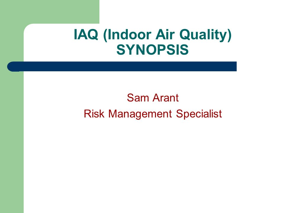IAQ (Indoor Air Quality) SYNOPSIS Sam Arant Risk Management Specialist