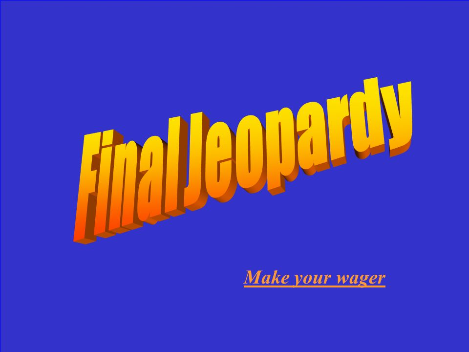 Click here for Final Jeopardy Click here for Final Jeopardy question.
