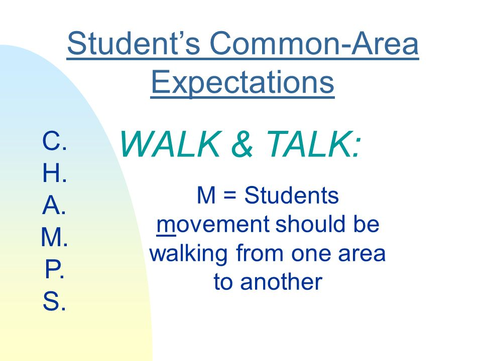 Students Common-Area Expectations WALK & TALK: M = Students movement should be walking from one area to another C.
