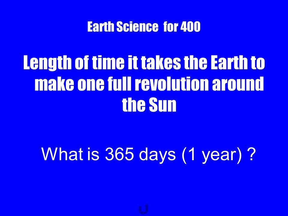 Earth Science for 300 Length of time it takes the Earth to make one full rotation What is 24 hours (1 day)