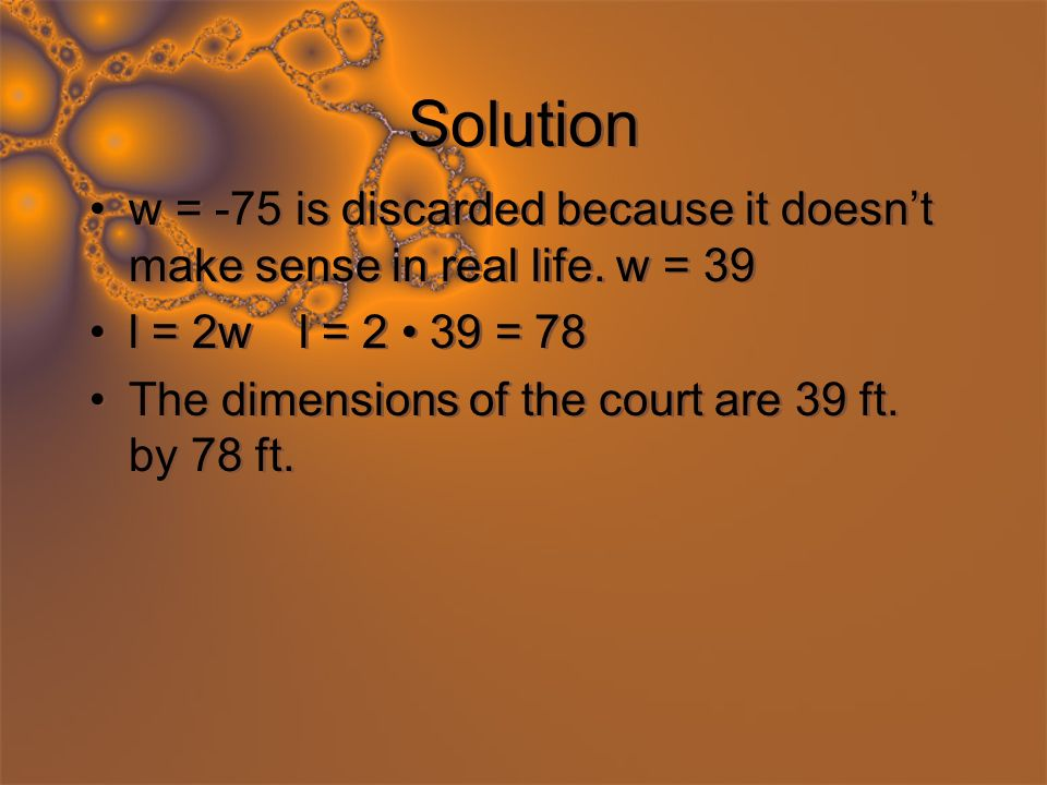 Solution w = -75 is discarded because it doesnt make sense in real life.