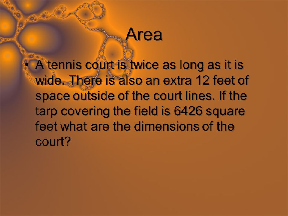Area A tennis court is twice as long as it is wide.