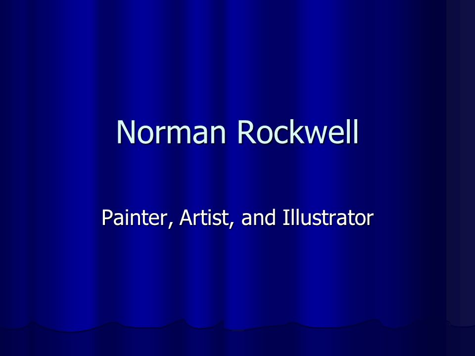 Norman Rockwell Painter, Artist, and Illustrator