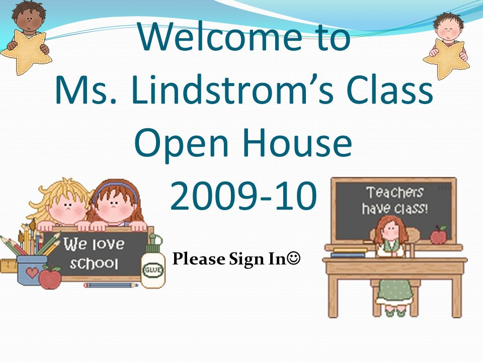 Welcome to Ms. Lindstroms Class Open House 2009-10 Please Sign In