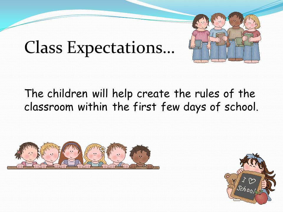 Class Expectations… The children will help create the rules of the classroom within the first few days of school.