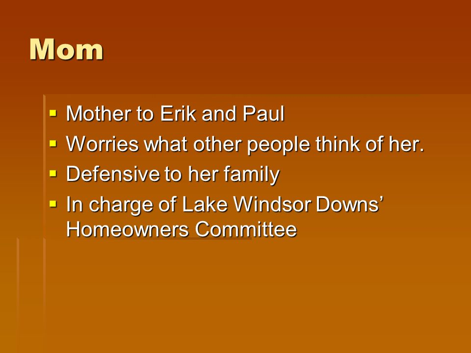 Mom Mother to Erik and Paul Mother to Erik and Paul Worries what other people think of her.