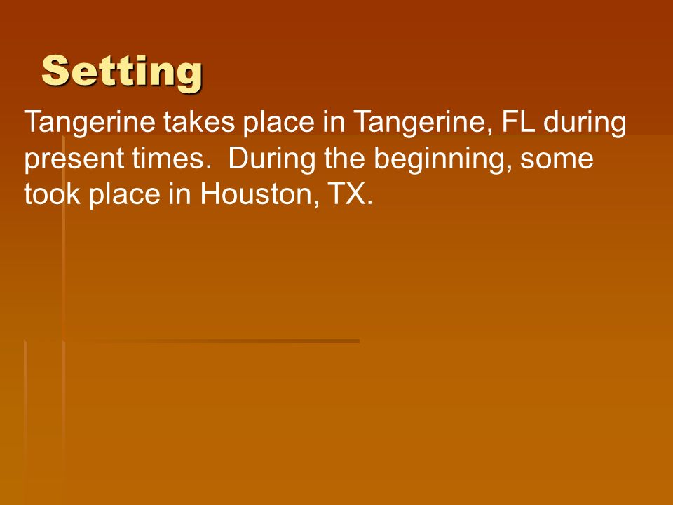 Setting Tangerine takes place in Tangerine, FL during present times.