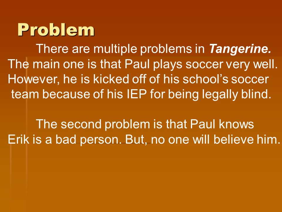 Problem There are multiple problems in Tangerine. The main one is that Paul plays soccer very well.