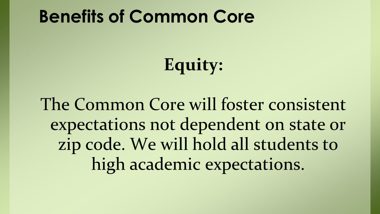 Equity: The Common Core will foster consistent expectations not dependent on state or zip code.