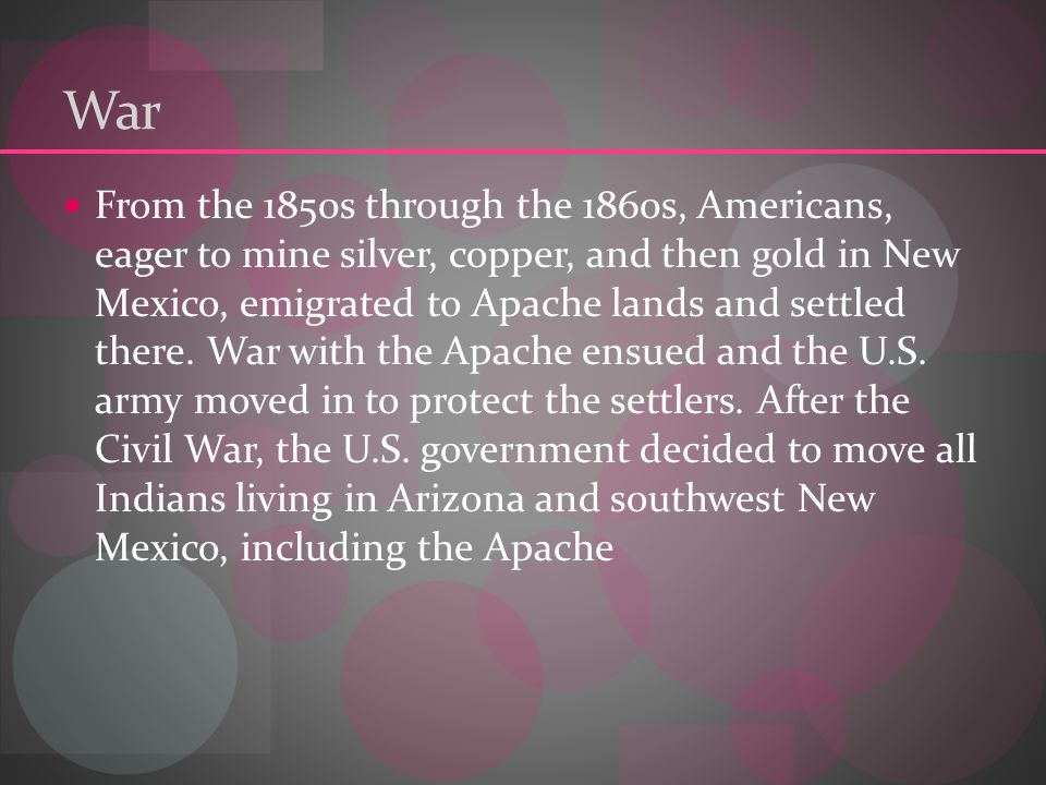 War From the 1850s through the 1860s, Americans, eager to mine silver, copper, and then gold in New Mexico, emigrated to Apache lands and settled there.