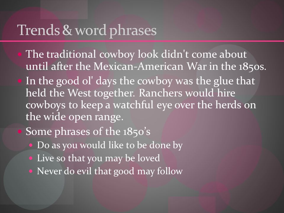 Trends & word phrases The traditional cowboy look didn t come about until after the Mexican-American War in the 1850s.