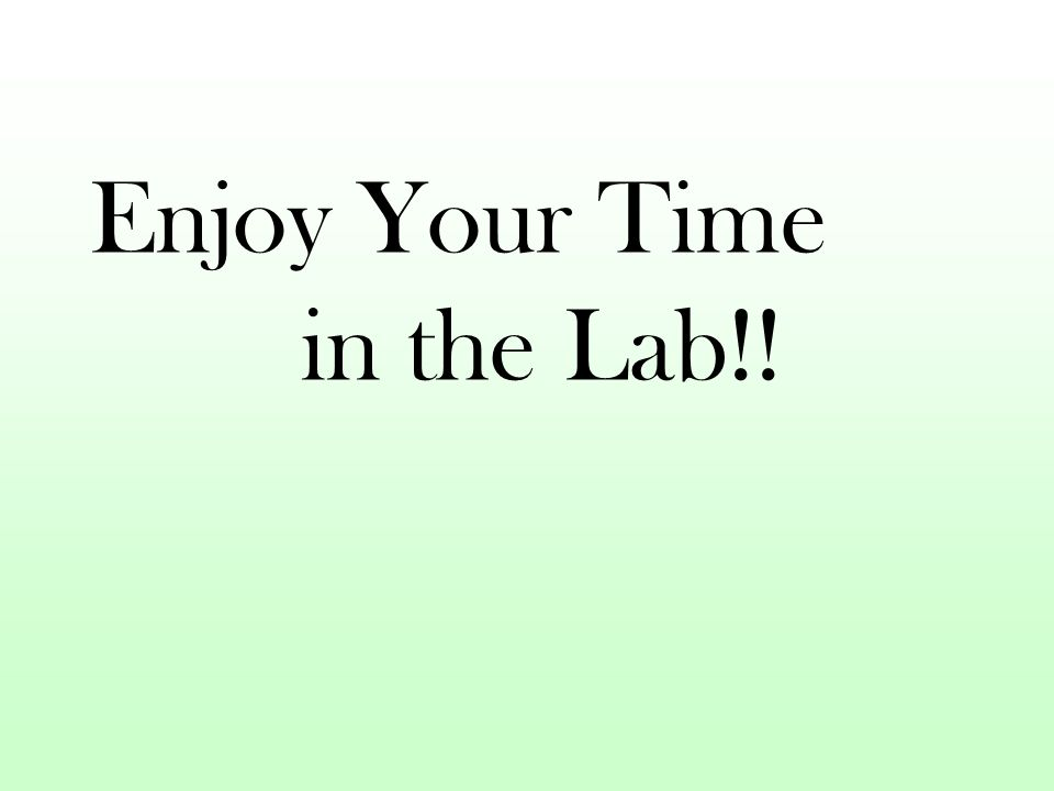 Enjoy Your Time in the Lab!!