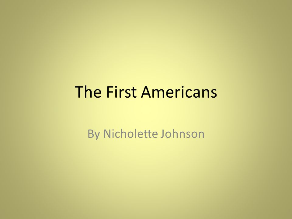 The First Americans By Nicholette Johnson