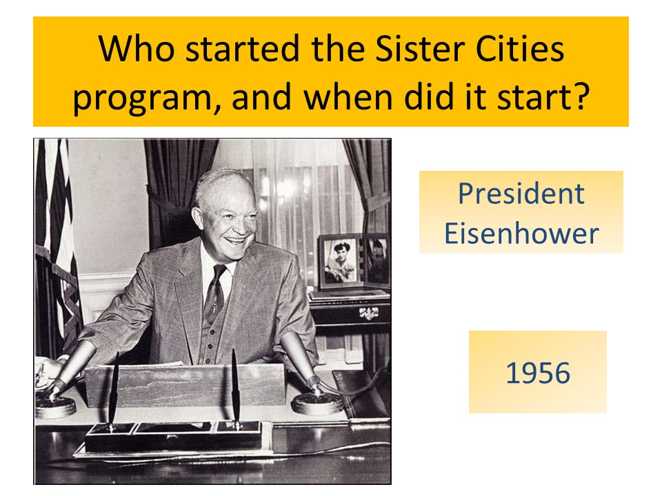 Who started the Sister Cities program, and when did it start President Eisenhower 1956