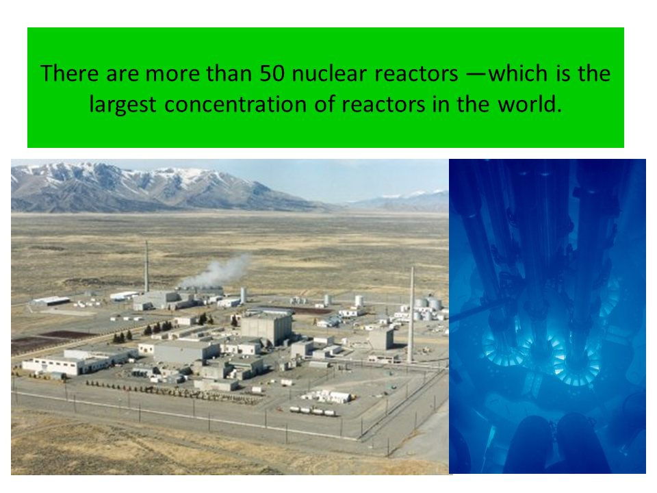 There are more than 50 nuclear reactors which is the largest concentration of reactors in the world.