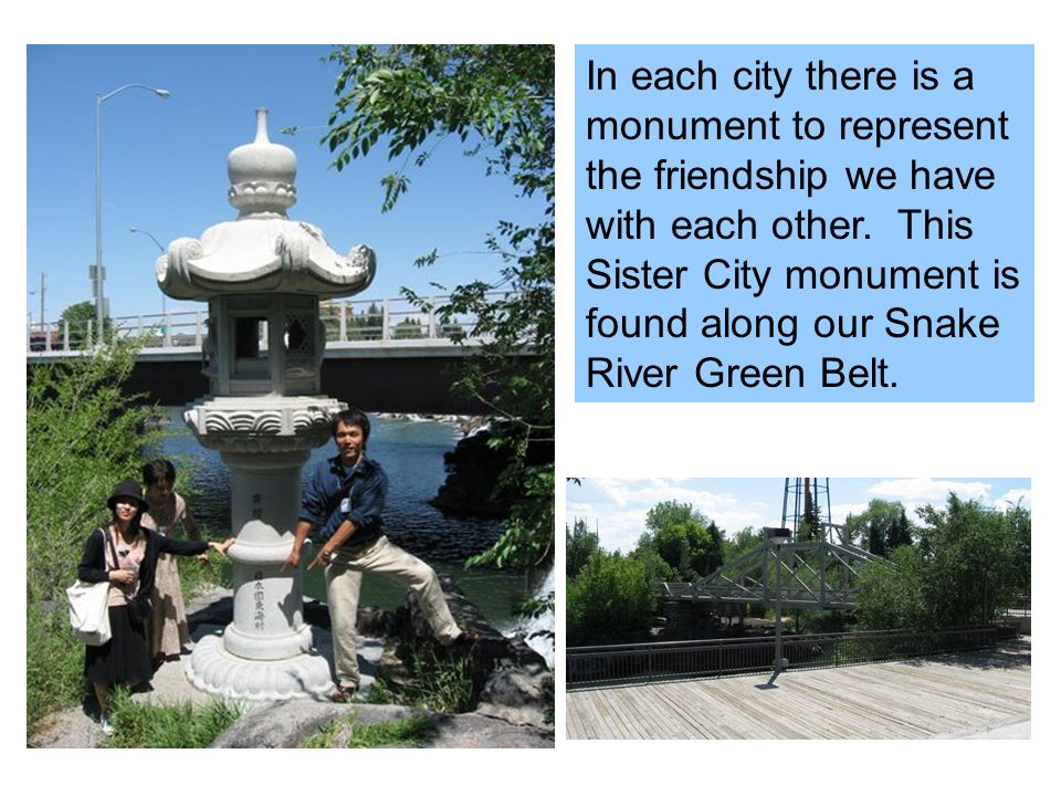 In each city there is a monument to represent the friendship we have with each other.