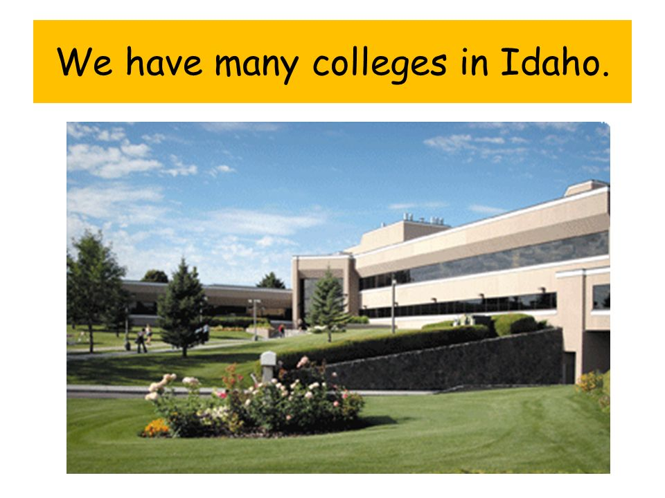 We have many colleges in Idaho.