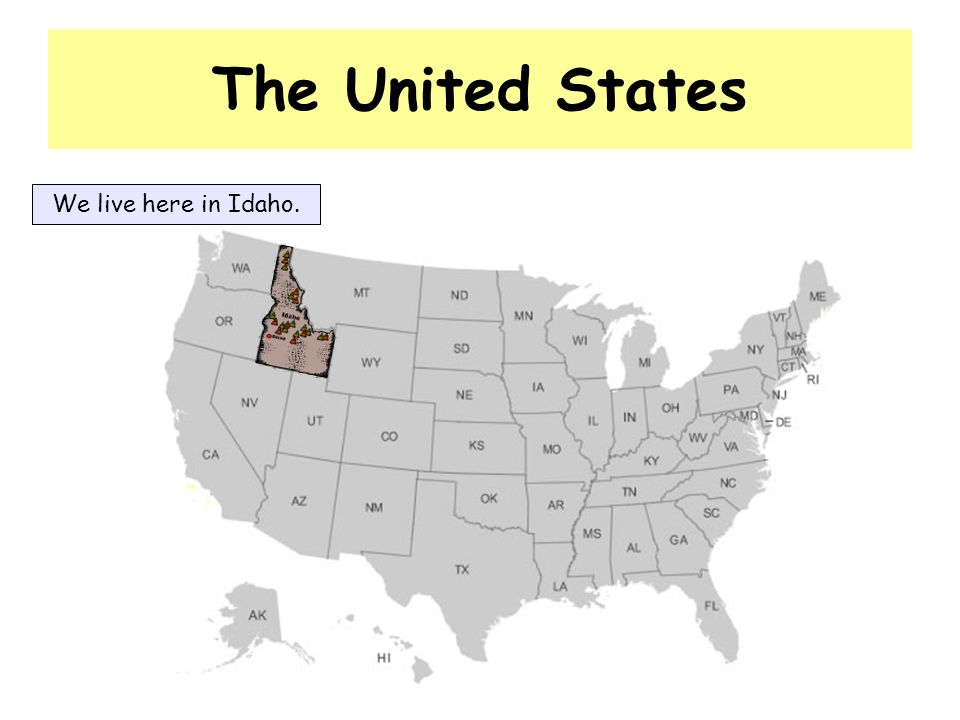 The United States We live here in Idaho.