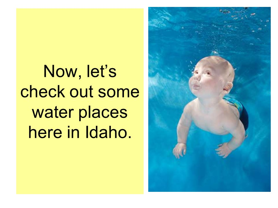 Now, lets check out some water places here in Idaho.