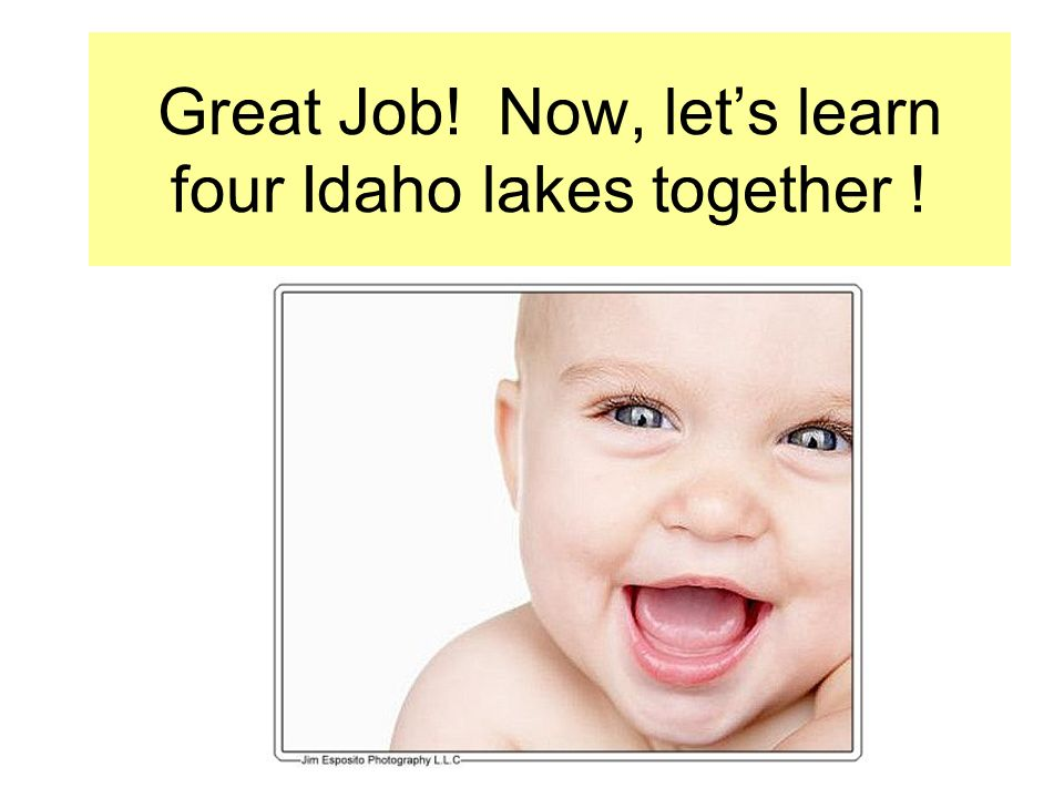 Great Job! Now, lets learn four Idaho lakes together !