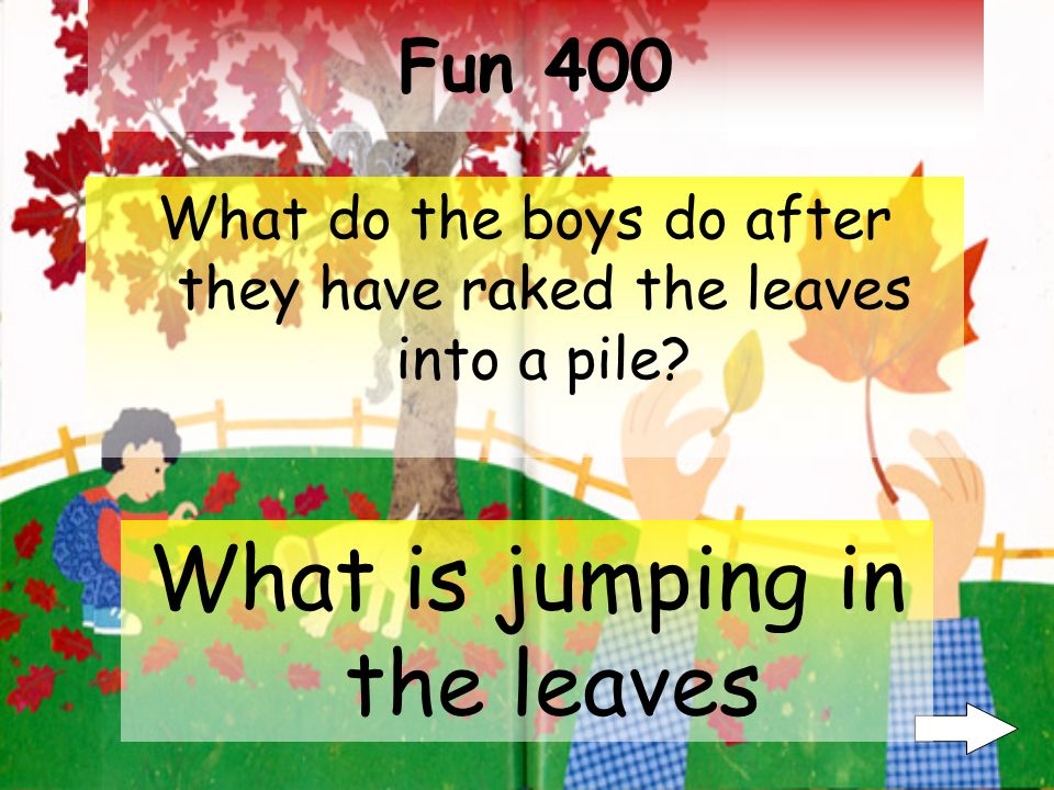 Fun 300 What do the boys do when they find different sizes, colors and edges of leaves.