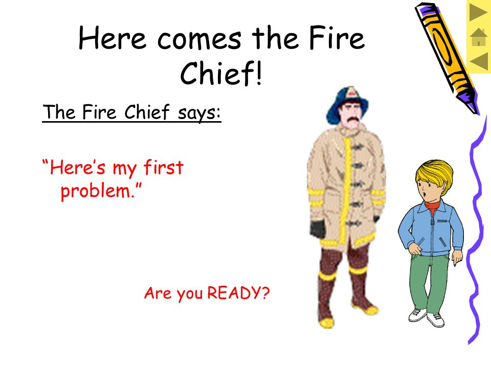 Here comes the Fire Chief. The Fire Chief says: Help me, JJ.