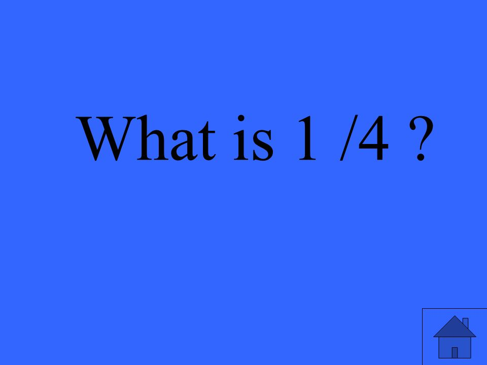 What is 1 /4
