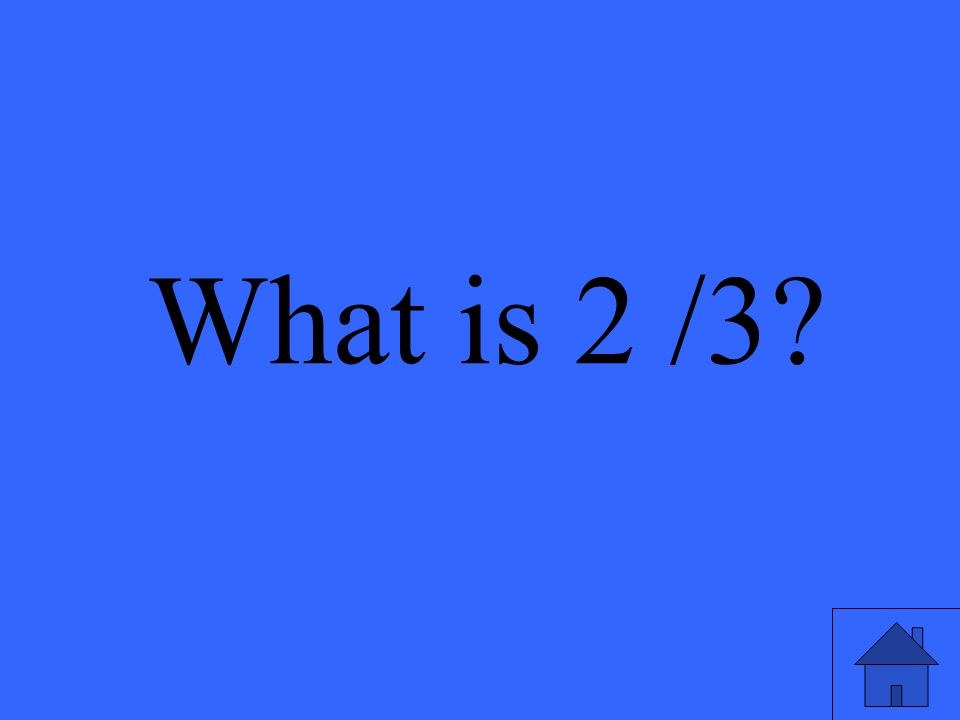 What is 2 /3