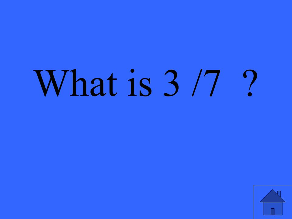 What is 3 /7