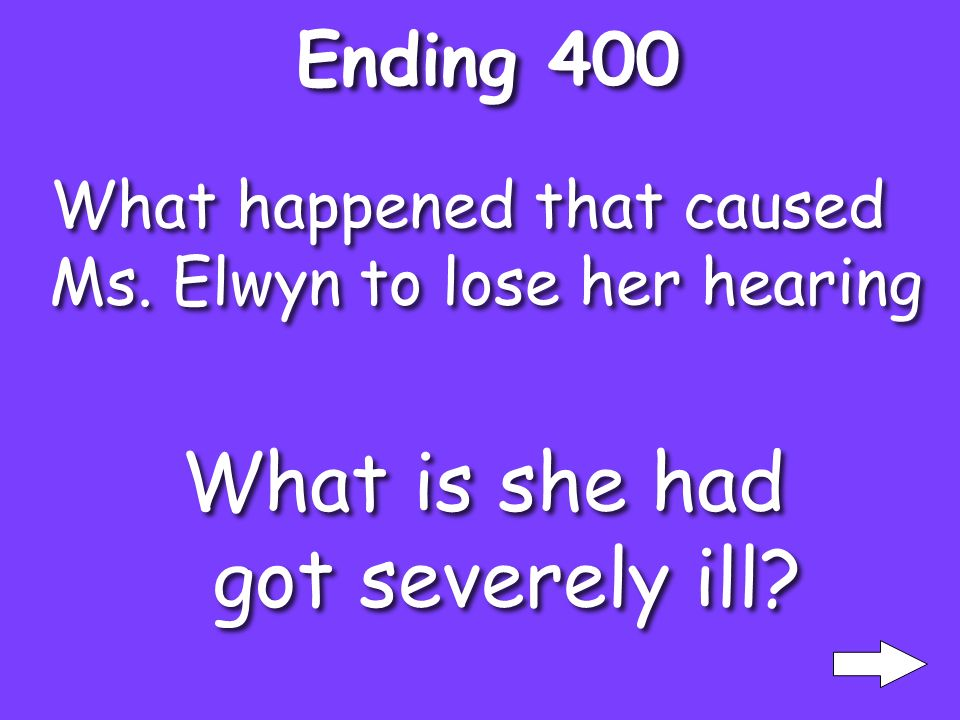 Ending 300 The age Ms. Elwyn lost her hearing What is the age of 7