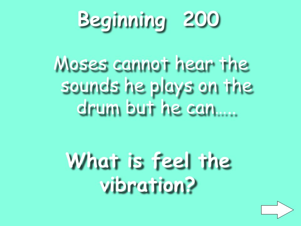 Beginning 100 Moses starts out the story playing What is a Drum