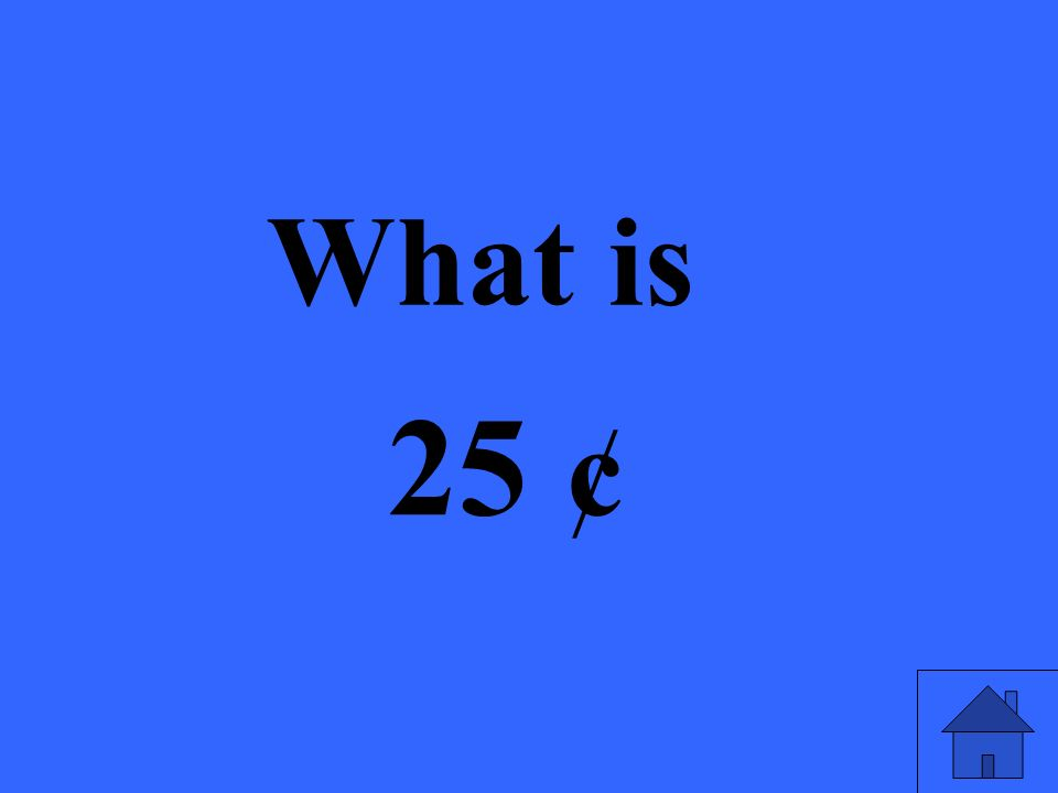 What is 25 ¢