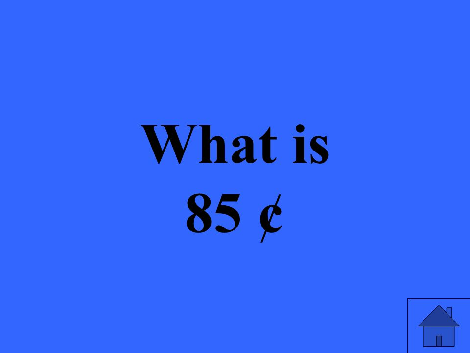 What is 85 ¢