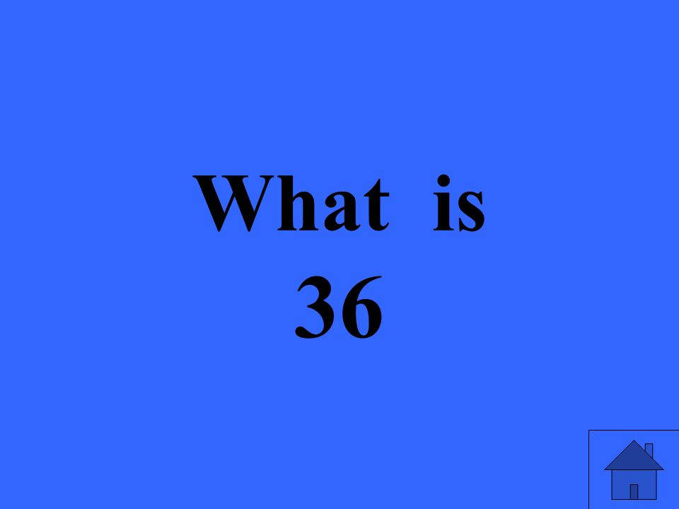 What is 36
