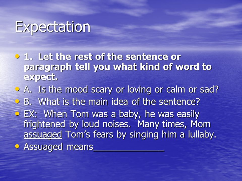 Expectation 1. Let the rest of the sentence or paragraph tell you what kind of word to expect.