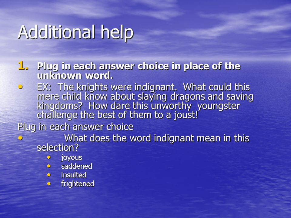 Additional help 1. Plug in each answer choice in place of the unknown word.