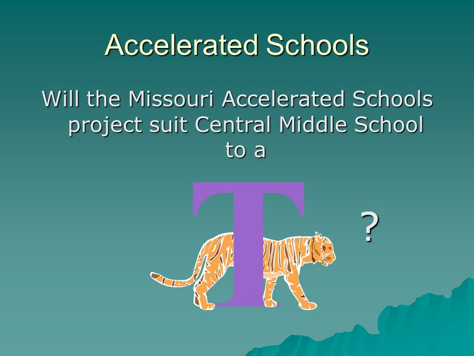 Accelerated Schools Will the Missouri Accelerated Schools project suit Central Middle School to a