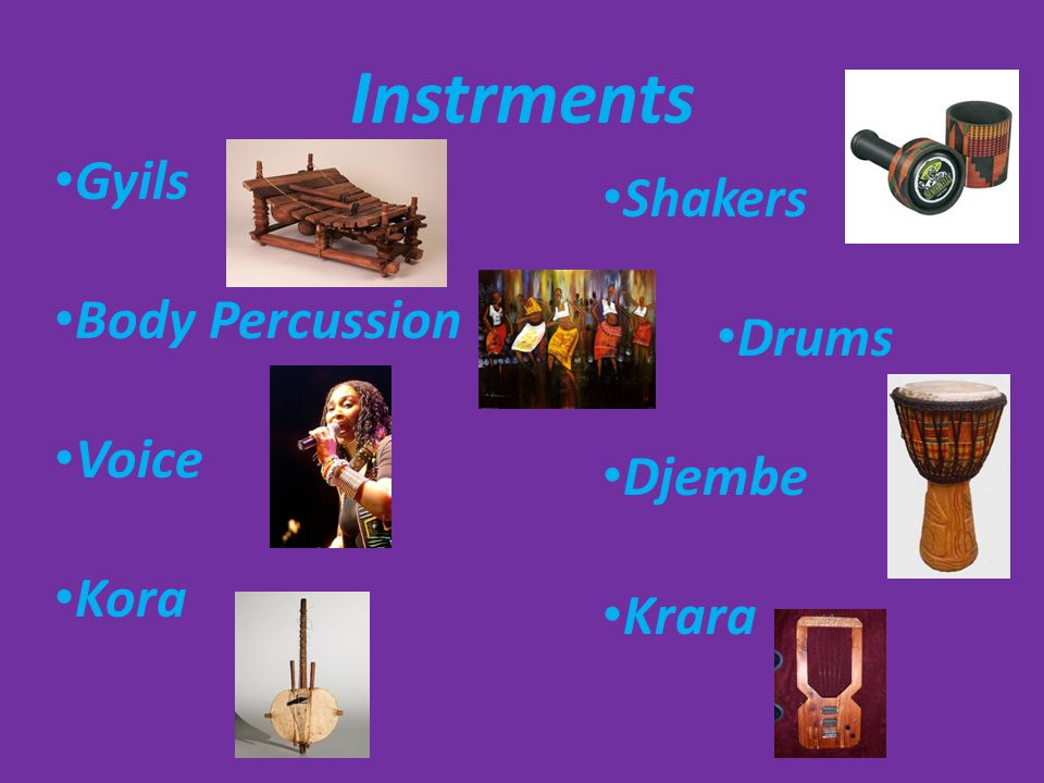 Instrments Gyils Body Percussion Voice Kora Shakers Drums Djembe Krara